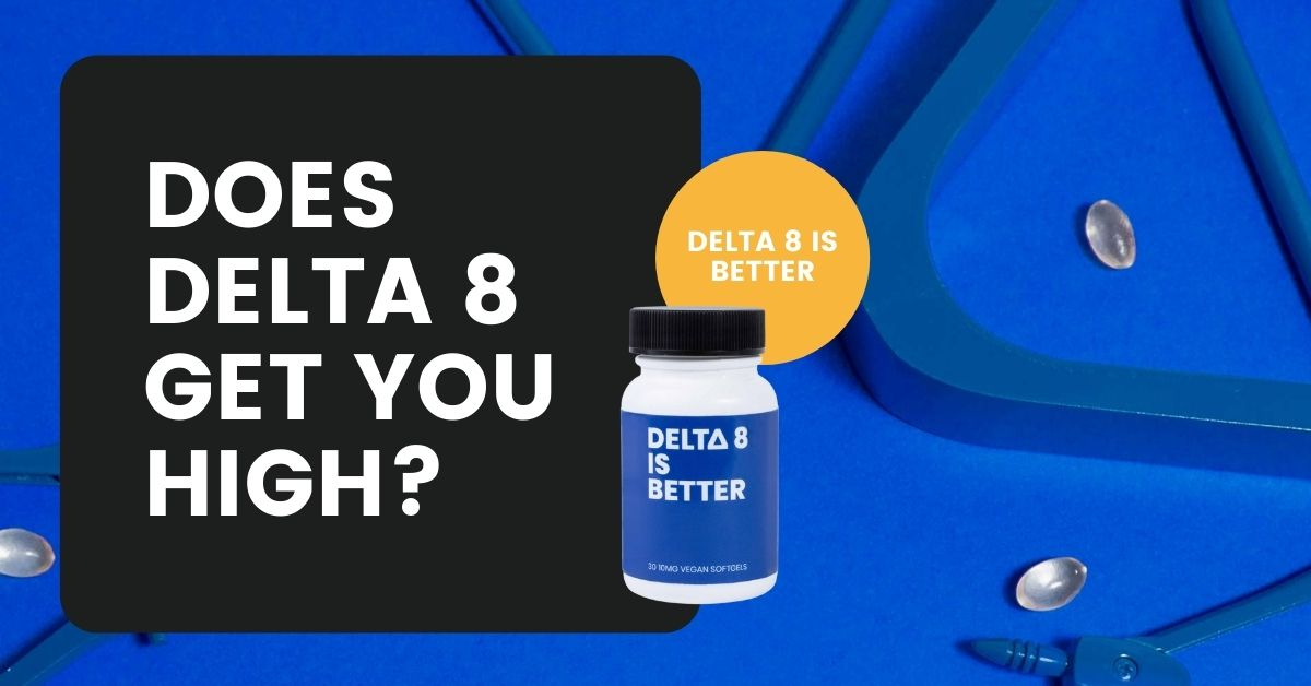Does Delta 8 Get You High_ Delta 8 is Better