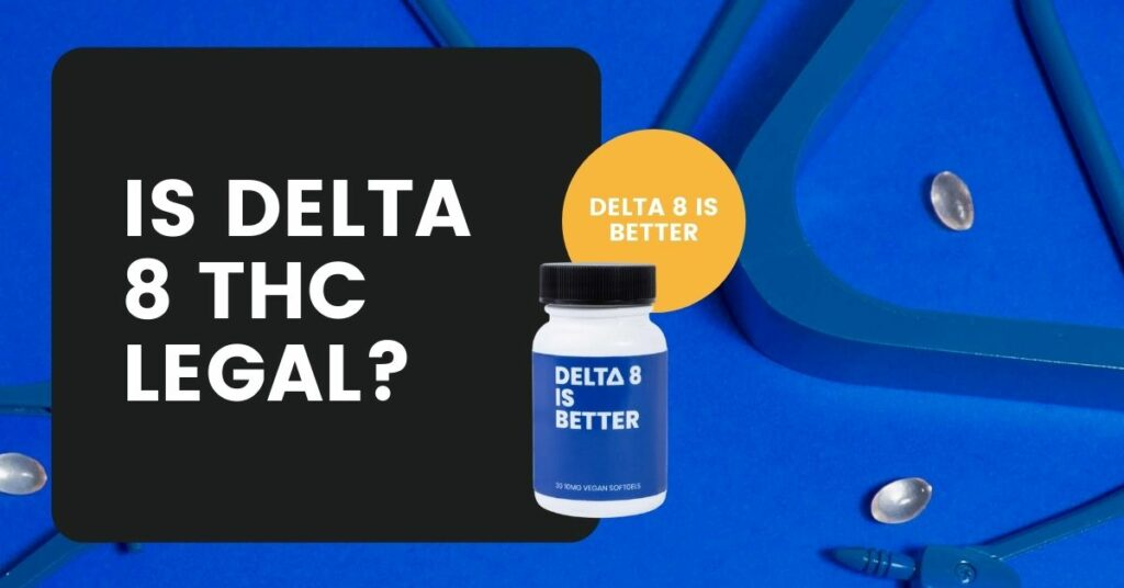 Is Delta 8 Legal_ Delta 8 is Better